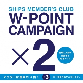 SHIPS Member's Club W-POINT CAMPAIGN~9/24(星期一·節假日)